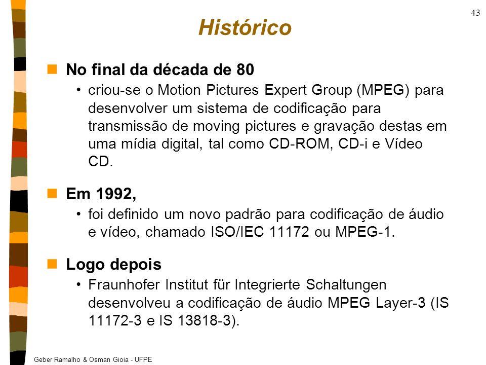 Geber Ramalho & Osman Gioia - UFPE 43 Histórico nNo final da década de 80 criou-se o Motion Pictures Expert Group (MPEG) para desenvolver um sistema d