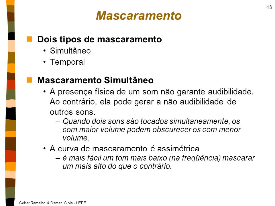 Geber Ramalho & Osman Gioia - UFPE 48 Mascaramento nDois tipos de mascaramento Simultâneo Temporal nMascaramento Simultâneo A presença física de um so