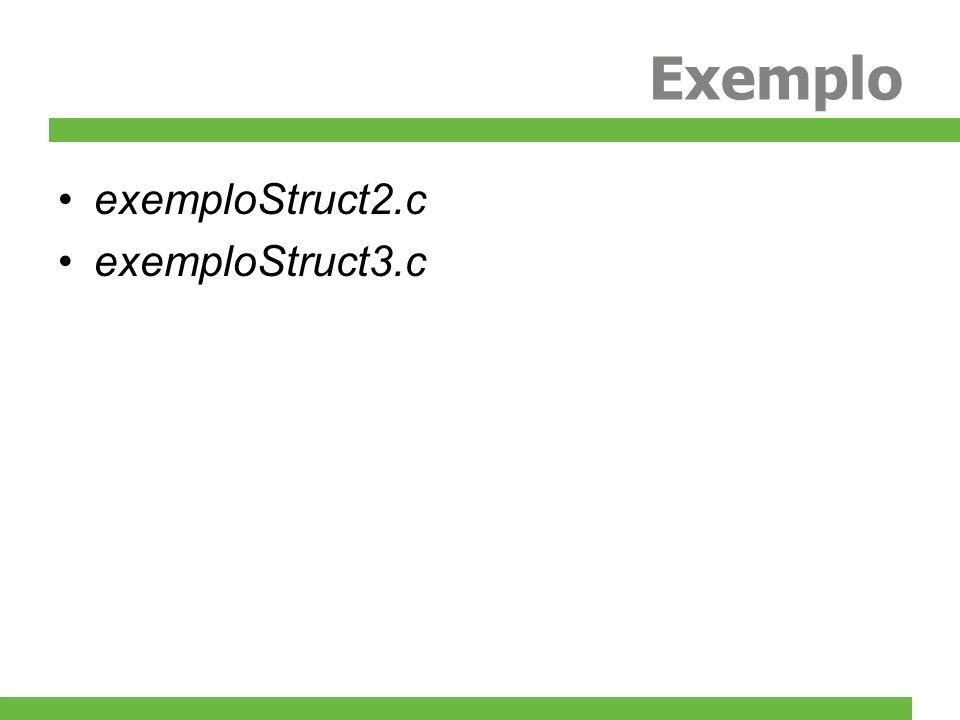 Exemplo exemploStruct2.c exemploStruct3.c