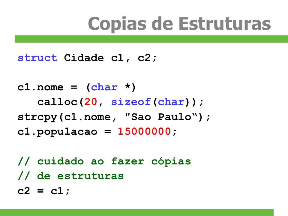 Copias de Estruturas struct Cidade c1, c2; c1.nome = (char *) calloc(20, sizeof(char)); strcpy(c1.nome,