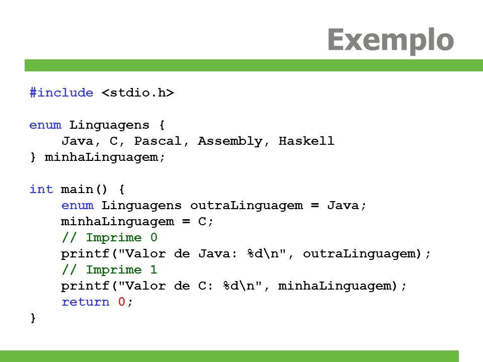 Exemplo #include enum Linguagens { Java, C, Pascal, Assembly, Haskell } minhaLinguagem; int main() { enum Linguagens outraLinguagem = Java; minhaLingu