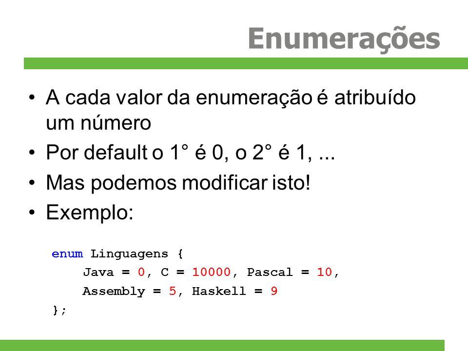 Enumerações A cada valor da enumeração é atribuído um número Por default o 1° é 0, o 2° é 1,... Mas podemos modificar isto! Exemplo: enum Linguagens {