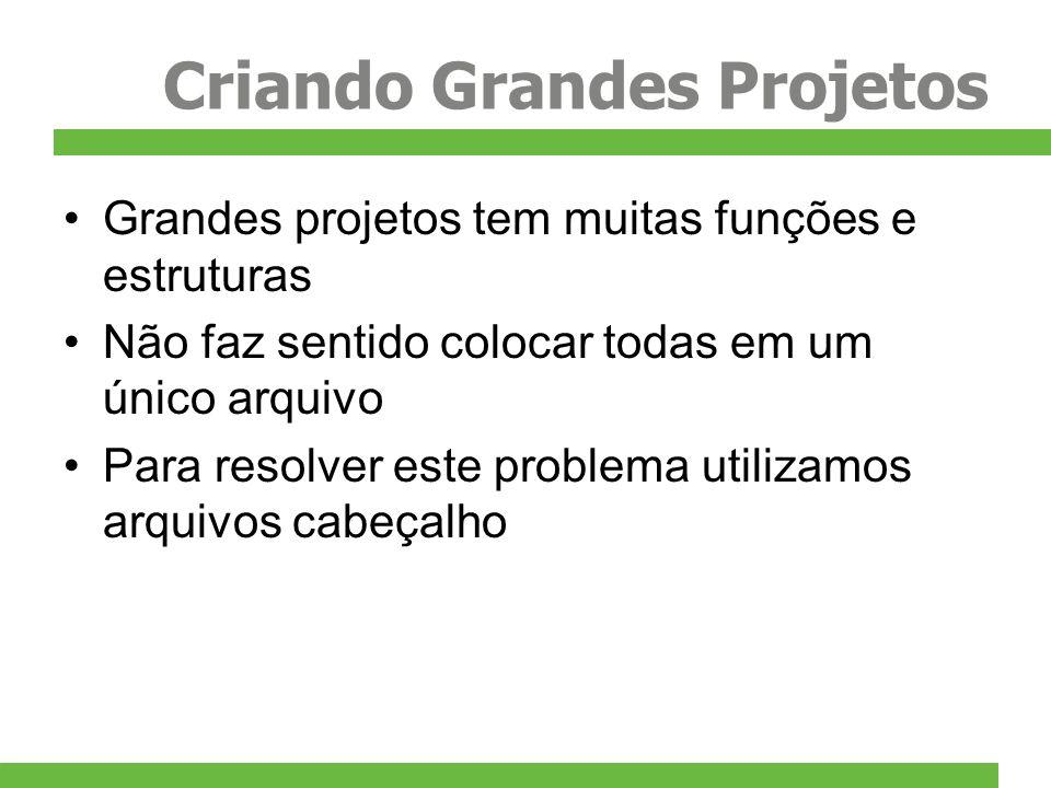 Criando Grandes Projetos Grandes projetos tem muitas funções e estruturas Não faz sentido colocar todas em um único arquivo Para resolver este problem