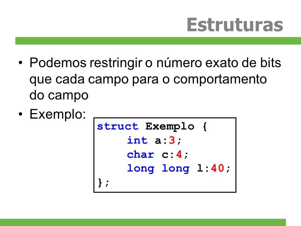 Estruturas Podemos restringir o número exato de bits que cada campo para o comportamento do campo Exemplo: struct Exemplo { int a:3; char c:4; long lo