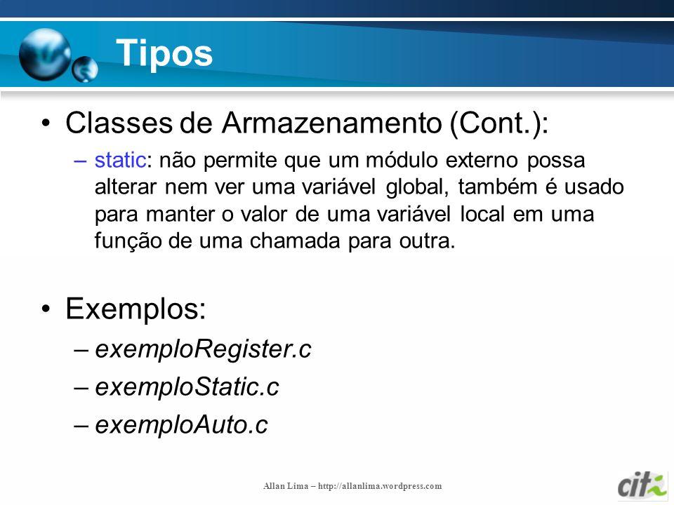 Allan Lima – http://allanlima.wordpress.com Tipos Classes de Armazenamento (Cont.): –static: não permite que um módulo externo possa alterar nem ver u