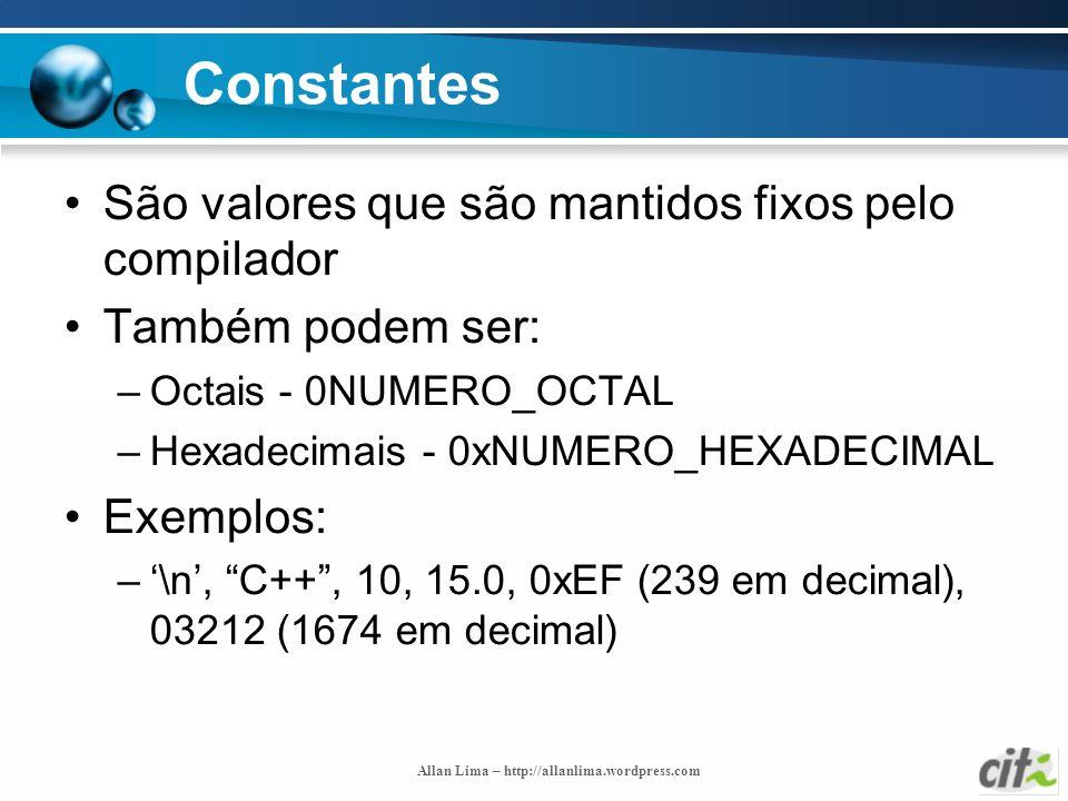 Allan Lima – http://allanlima.wordpress.com Constantes São valores que são mantidos fixos pelo compilador Também podem ser: –Octais - 0NUMERO_OCTAL –H