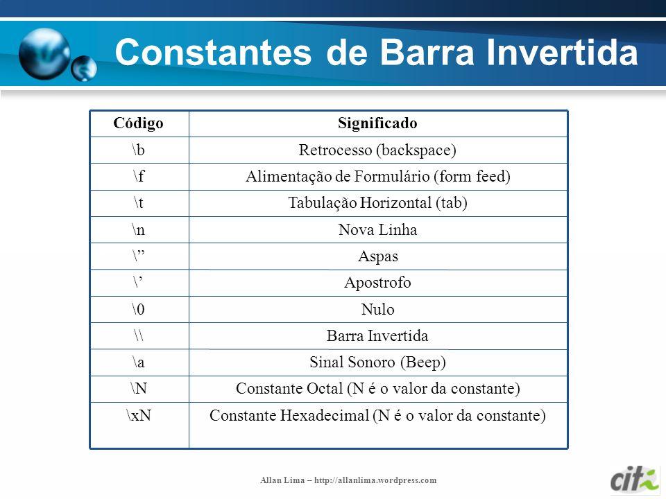 Allan Lima – http://allanlima.wordpress.com Constantes de Barra Invertida Constante Hexadecimal (N é o valor da constante)\xN Constante Octal (N é o v