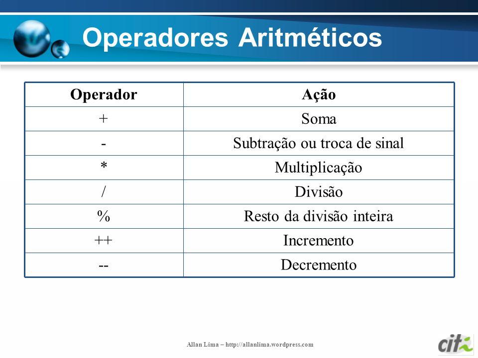 Allan Lima – http://allanlima.wordpress.com Operadores Aritméticos Decremento-- Incremento++ Resto da divisão inteira% Divisão/ Multiplicação* Subtraç