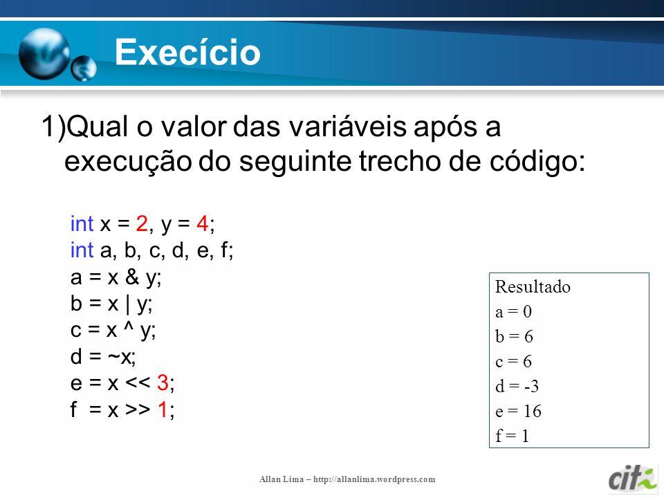 Allan Lima – http://allanlima.wordpress.com Execício 1)Qual o valor das variáveis após a execução do seguinte trecho de código: int x = 2, y = 4; int
