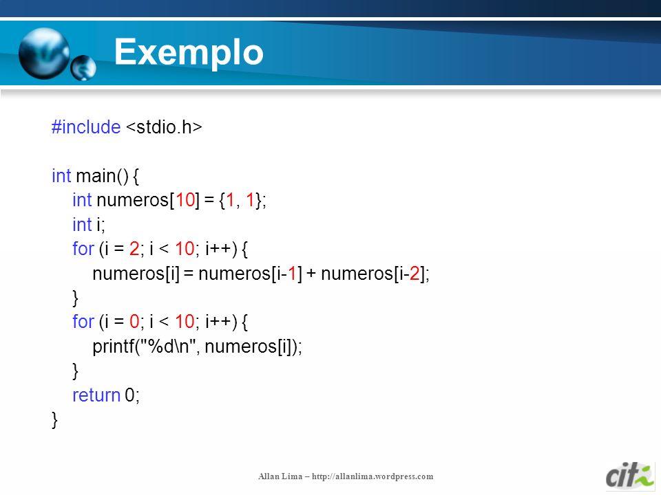Allan Lima – http://allanlima.wordpress.com Exemplo #include int main() { int numeros[10] = {1, 1}; int i; for (i = 2; i < 10; i++) { numeros[i] = num
