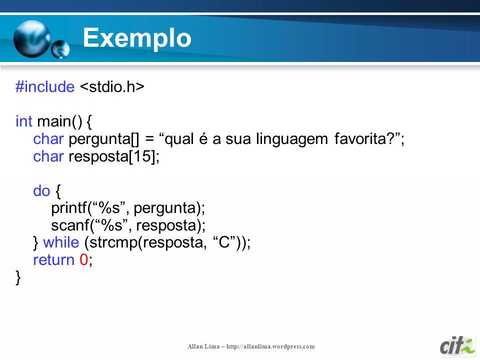 Allan Lima – http://allanlima.wordpress.com Exemplo #include int main() { char pergunta[] = qual é a sua linguagem favorita?; char resposta[15]; do {
