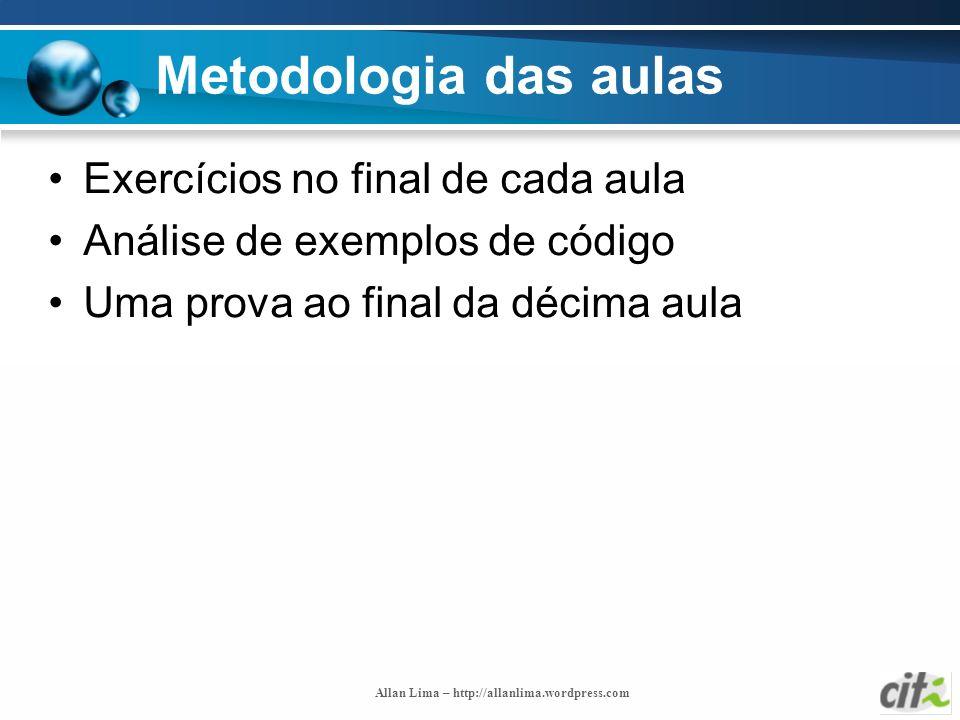 Allan Lima – http://allanlima.wordpress.com Metodologia das aulas Exercícios no final de cada aula Análise de exemplos de código Uma prova ao final da
