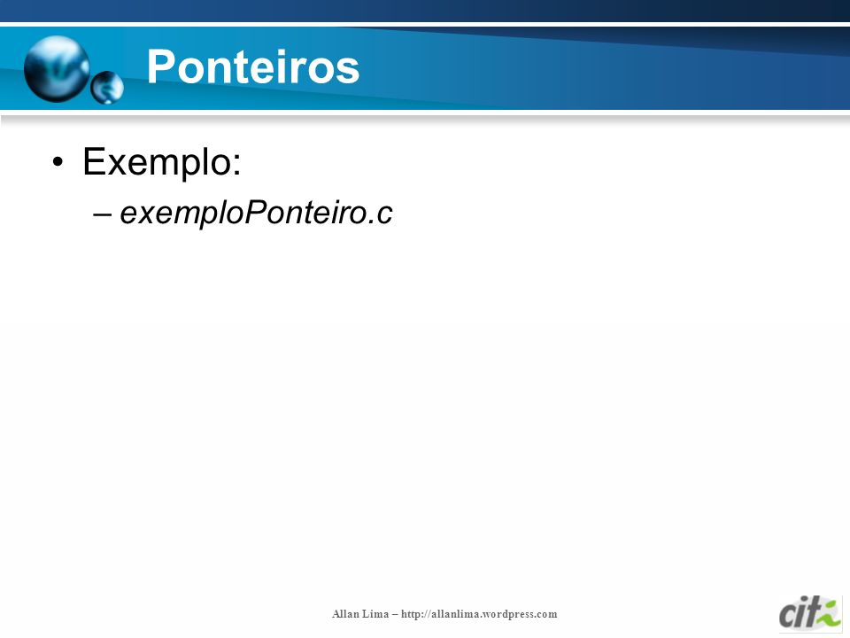 Allan Lima – http://allanlima.wordpress.com Ponteiros Exemplo: –exemploPonteiro.c