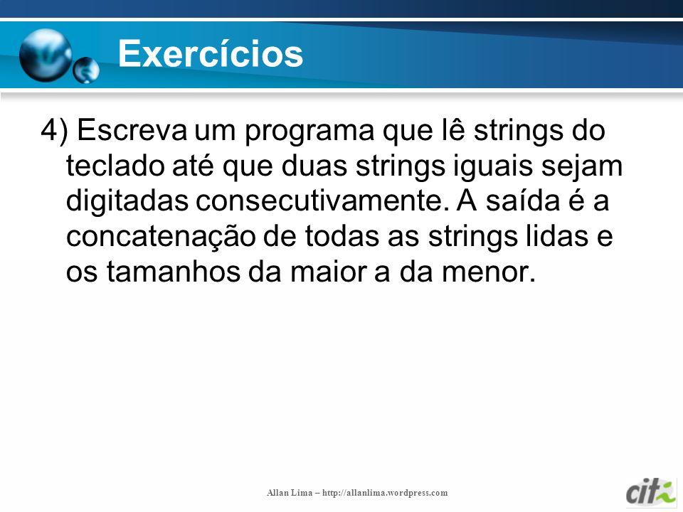 Allan Lima – http://allanlima.wordpress.com Exercícios 4) Escreva um programa que lê strings do teclado até que duas strings iguais sejam digitadas co