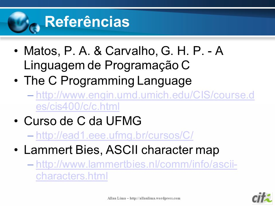 Allan Lima – http://allanlima.wordpress.com Referências Matos, P. A. & Carvalho, G. H. P. - A Linguagem de Programação C The C Programming Language –h