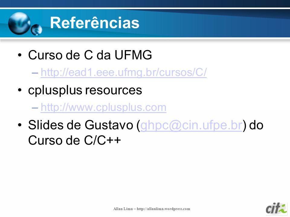 Allan Lima – http://allanlima.wordpress.com Referências Curso de C da UFMG –http://ead1.eee.ufmg.br/cursos/C/http://ead1.eee.ufmg.br/cursos/C/ cpluspl