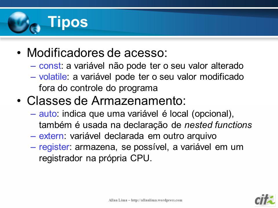 Allan Lima – http://allanlima.wordpress.com Tipos Modificadores de acesso: –const: a variável não pode ter o seu valor alterado –volatile: a variável