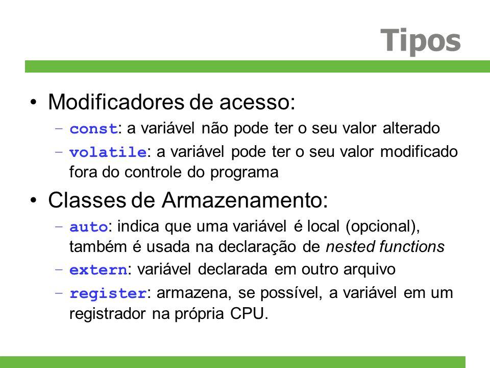 Tipos Modificadores de acesso: –const : a variável não pode ter o seu valor alterado –volatile : a variável pode ter o seu valor modificado fora do co
