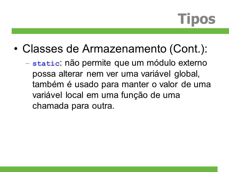 Tipos Classes de Armazenamento (Cont.): –static : não permite que um módulo externo possa alterar nem ver uma variável global, também é usado para man