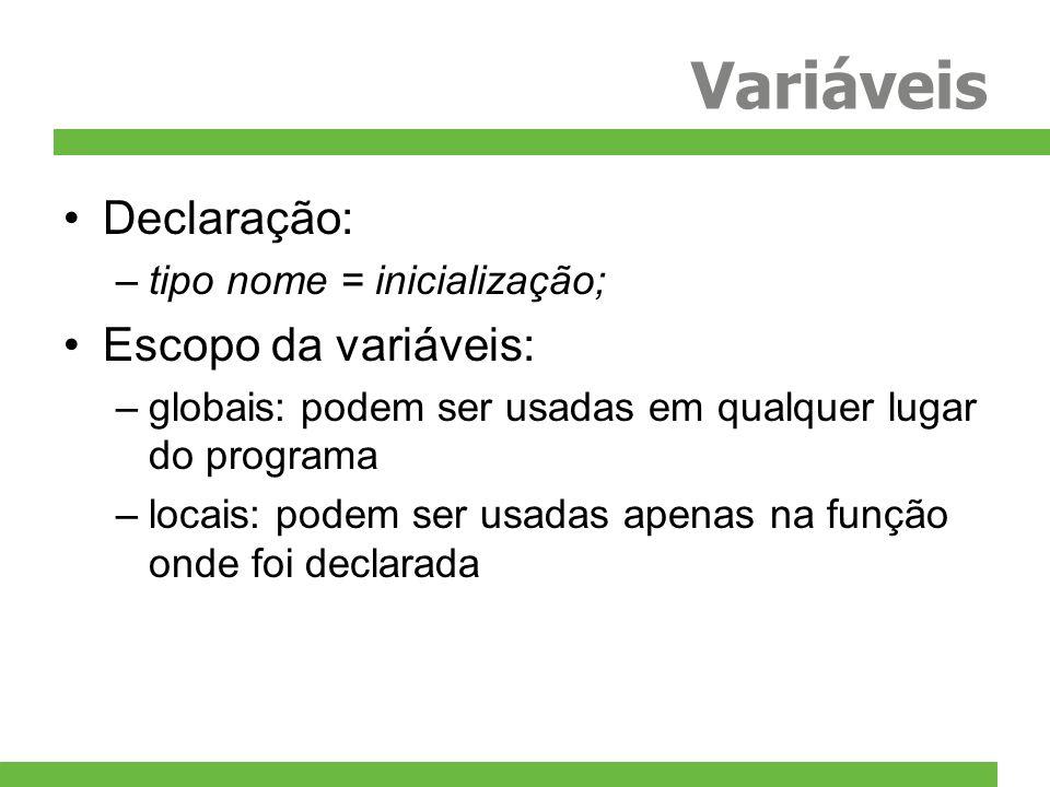 Variáveis Declaração: –tipo nome = inicialização; Escopo da variáveis: –globais: podem ser usadas em qualquer lugar do programa –locais: podem ser usa