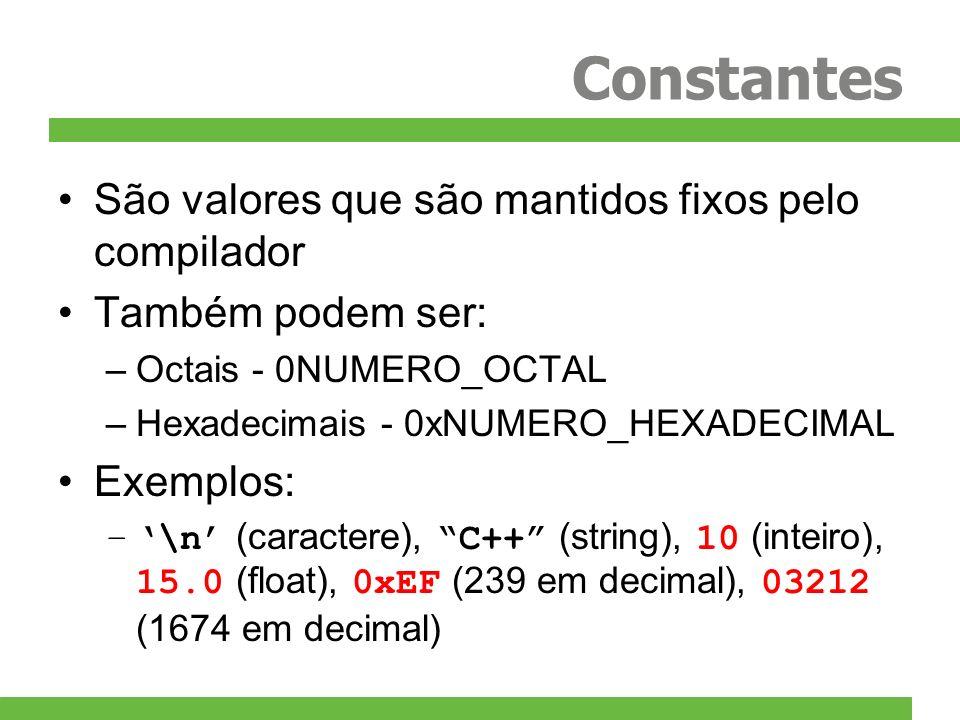 Constantes São valores que são mantidos fixos pelo compilador Também podem ser: –Octais - 0NUMERO_OCTAL –Hexadecimais - 0xNUMERO_HEXADECIMAL Exemplos: