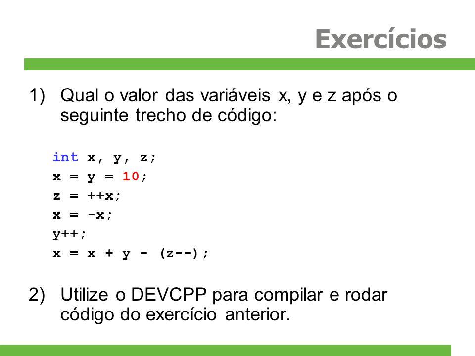 Exercícios 1)Qual o valor das variáveis x, y e z após o seguinte trecho de código: int x, y, z; x = y = 10; z = ++x; x = -x; y++; x = x + y - (z--); 2