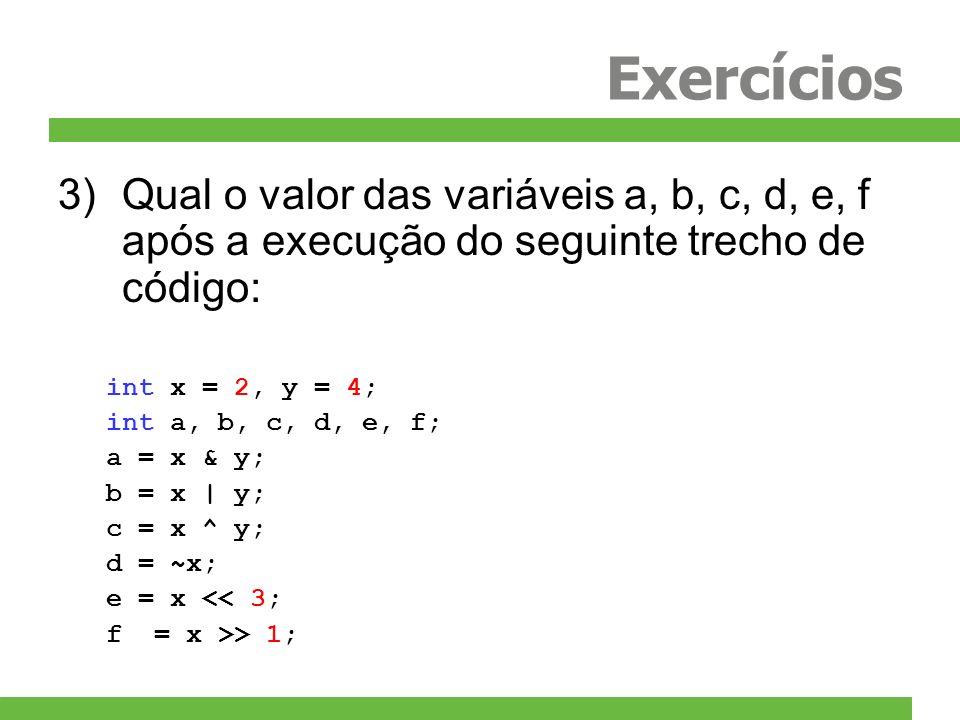 Exercícios 3)Qual o valor das variáveis a, b, c, d, e, f após a execução do seguinte trecho de código: int x = 2, y = 4; int a, b, c, d, e, f; a = x &