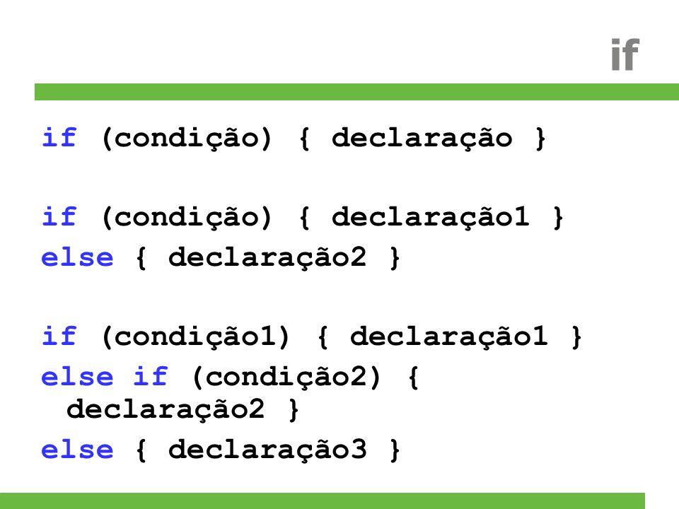 if if (condição) { declaração } if (condição) { declaração1 } else { declaração2 } if (condição1) { declaração1 } else if (condição2) { declaração2 }