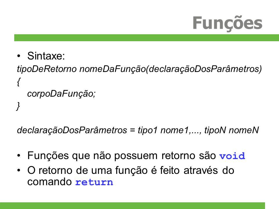 Funções Sintaxe: tipoDeRetorno nomeDaFunção(declaraçãoDosParâmetros) { corpoDaFunção; } declaraçãoDosParâmetros = tipo1 nome1,..., tipoN nomeN Funções