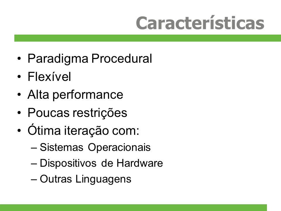 Características Paradigma Procedural Flexível Alta performance Poucas restrições Ótima iteração com: –Sistemas Operacionais –Dispositivos de Hardware