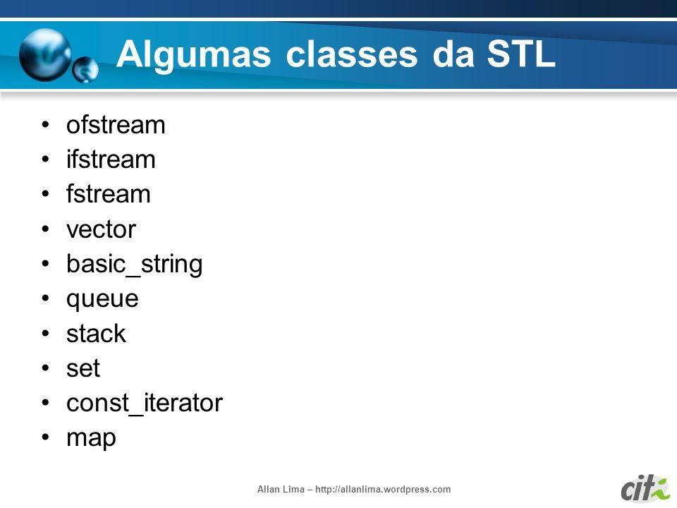 Allan Lima – http://allanlima.wordpress.com Algumas classes da STL ofstream ifstream fstream vector basic_string queue stack set const_iterator map