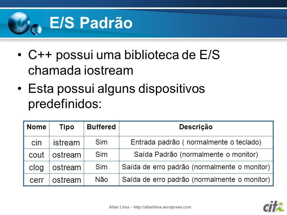 Allan Lima – http://allanlima.wordpress.com E/S Padrão C++ possui uma biblioteca de E/S chamada iostream Esta possui alguns dispositivos predefinidos: