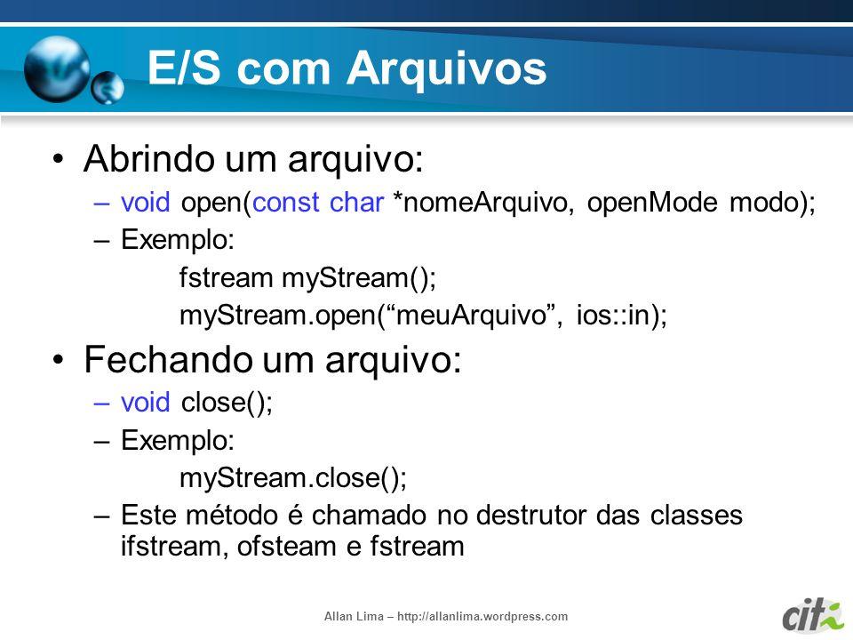 Allan Lima – http://allanlima.wordpress.com E/S com Arquivos Abrindo um arquivo: –void open(const char *nomeArquivo, openMode modo); –Exemplo: fstream