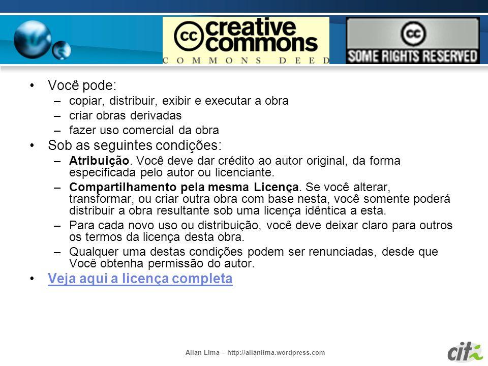 Allan Lima – http://allanlima.wordpress.com Você pode: –copiar, distribuir, exibir e executar a obra –criar obras derivadas –fazer uso comercial da ob