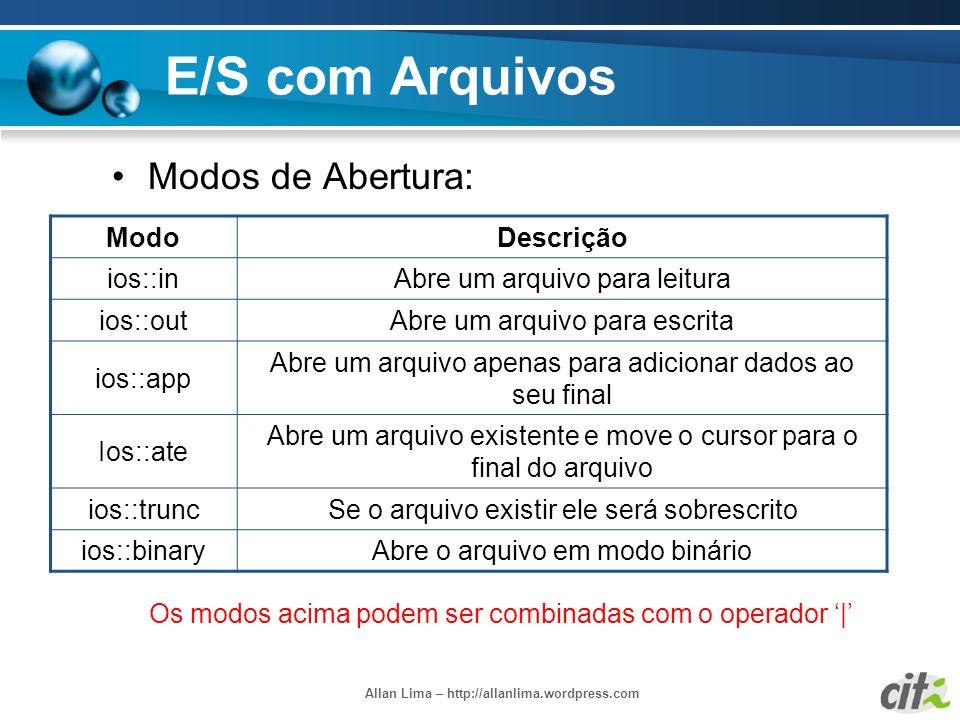 Allan Lima – http://allanlima.wordpress.com E/S com Arquivos Modos de Abertura: ModoDescrição ios::inAbre um arquivo para leitura ios::outAbre um arqu