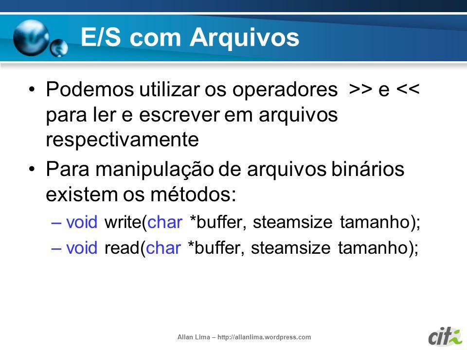 Allan Lima – http://allanlima.wordpress.com E/S com Arquivos Podemos utilizar os operadores >> e << para ler e escrever em arquivos respectivamente Pa