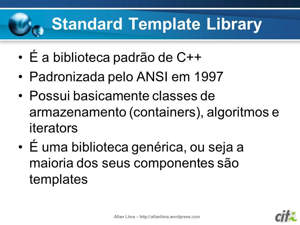 Allan Lima – http://allanlima.wordpress.com Standard Template Library É a biblioteca padrão de C++ Padronizada pelo ANSI em 1997 Possui basicamente cl