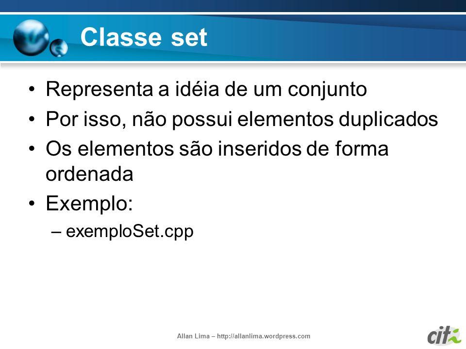 Allan Lima – http://allanlima.wordpress.com Classe set Representa a idéia de um conjunto Por isso, não possui elementos duplicados Os elementos são in