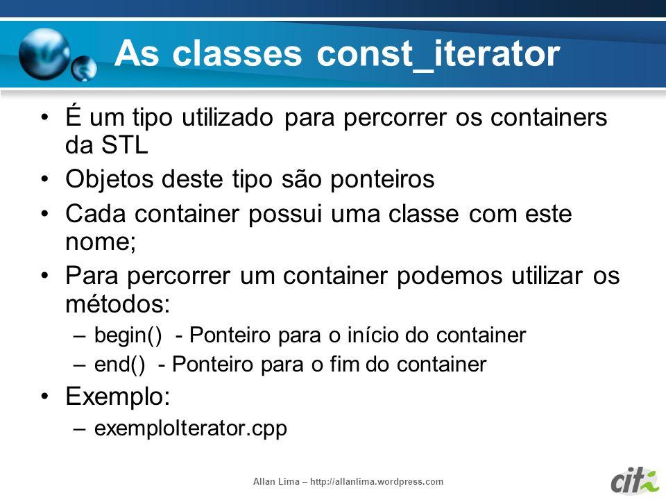 Allan Lima – http://allanlima.wordpress.com As classes const_iterator É um tipo utilizado para percorrer os containers da STL Objetos deste tipo são p