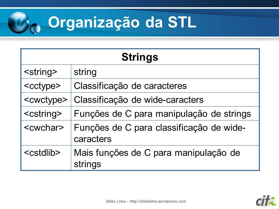 Allan Lima – http://allanlima.wordpress.com Organização da STL Strings string Classificação de caracteres Classificação de wide-caracters Funções de C