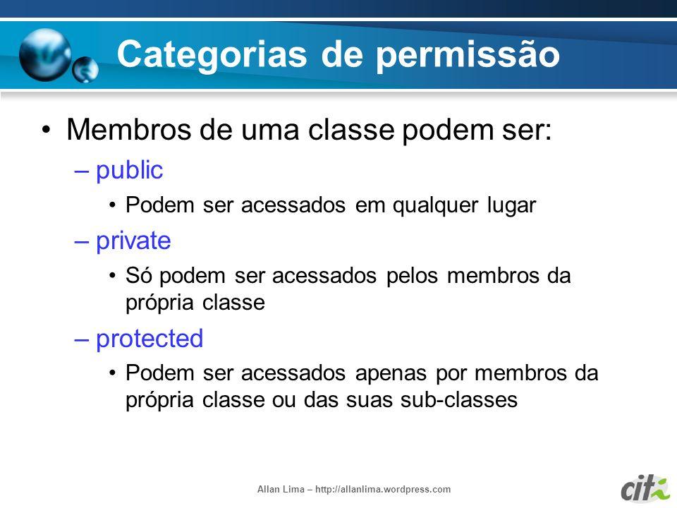 Allan Lima – http://allanlima.wordpress.com Categorias de permissão Membros de uma classe podem ser: –public Podem ser acessados em qualquer lugar –pr