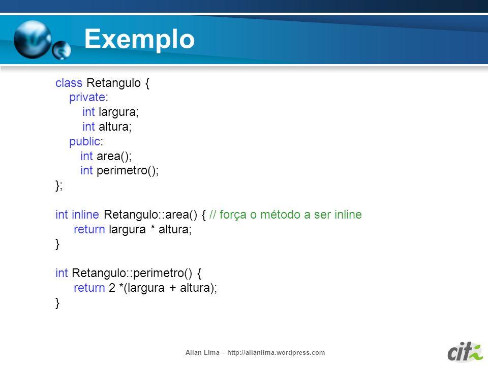 Allan Lima – http://allanlima.wordpress.com Exemplo class Retangulo { private: int largura; int altura; public: int area(); int perimetro(); }; int in