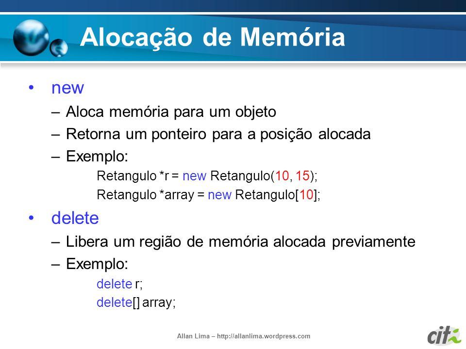 Allan Lima – http://allanlima.wordpress.com Alocação de Memória new –Aloca memória para um objeto –Retorna um ponteiro para a posição alocada –Exemplo
