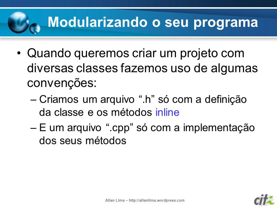 Allan Lima – http://allanlima.wordpress.com Modularizando o seu programa Quando queremos criar um projeto com diversas classes fazemos uso de algumas