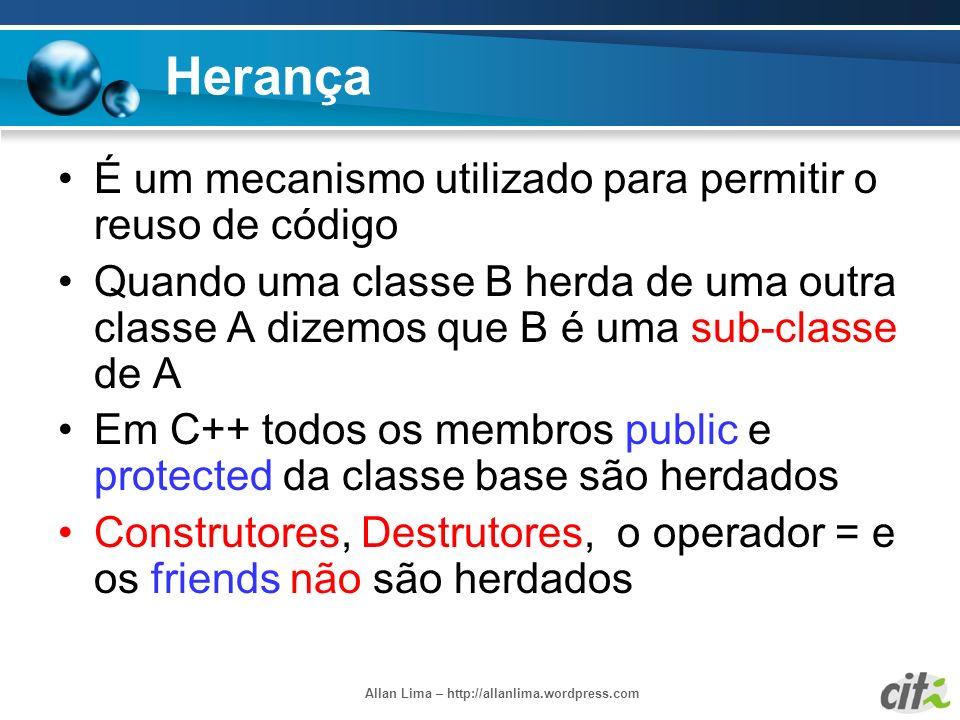 Allan Lima – http://allanlima.wordpress.com Herança É um mecanismo utilizado para permitir o reuso de código Quando uma classe B herda de uma outra cl