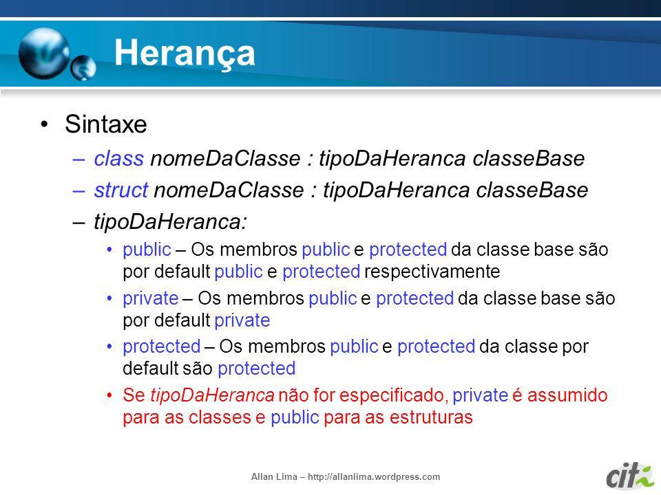 Allan Lima – http://allanlima.wordpress.com Herança Sintaxe –class nomeDaClasse : tipoDaHeranca classeBase –struct nomeDaClasse : tipoDaHeranca classe