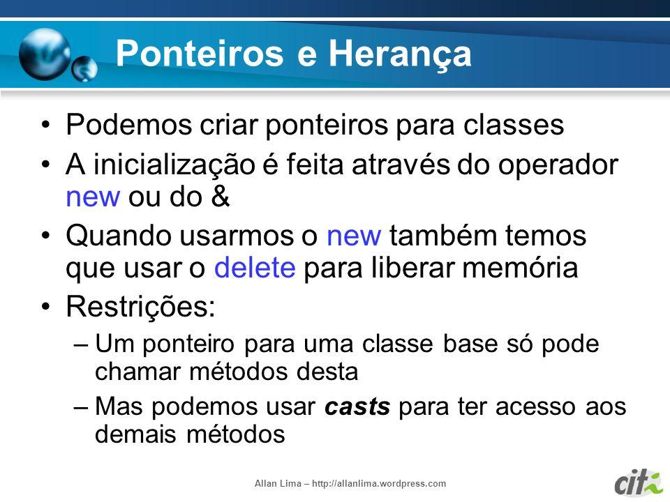 Allan Lima – http://allanlima.wordpress.com Ponteiros e Herança Podemos criar ponteiros para classes A inicialização é feita através do operador new o