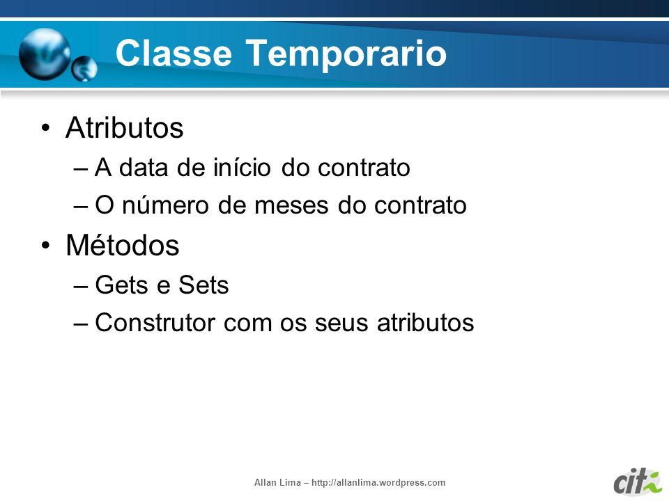 Allan Lima – http://allanlima.wordpress.com Classe Temporario Atributos –A data de início do contrato –O número de meses do contrato Métodos –Gets e S