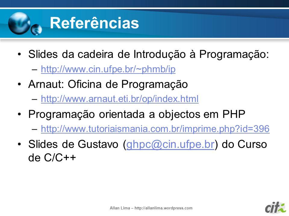 Allan Lima – http://allanlima.wordpress.com Referências Slides da cadeira de Introdução à Programação: –http://www.cin.ufpe.br/~phmb/iphttp://www.cin.