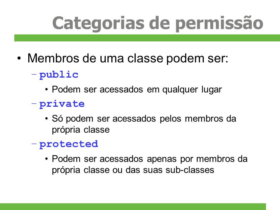 Categorias de permissão Membros de uma classe podem ser: –public Podem ser acessados em qualquer lugar –private Só podem ser acessados pelos membros d